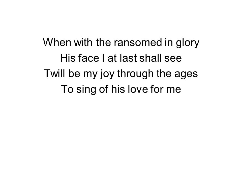 When with the ransomed in glory His face I at last shall see
