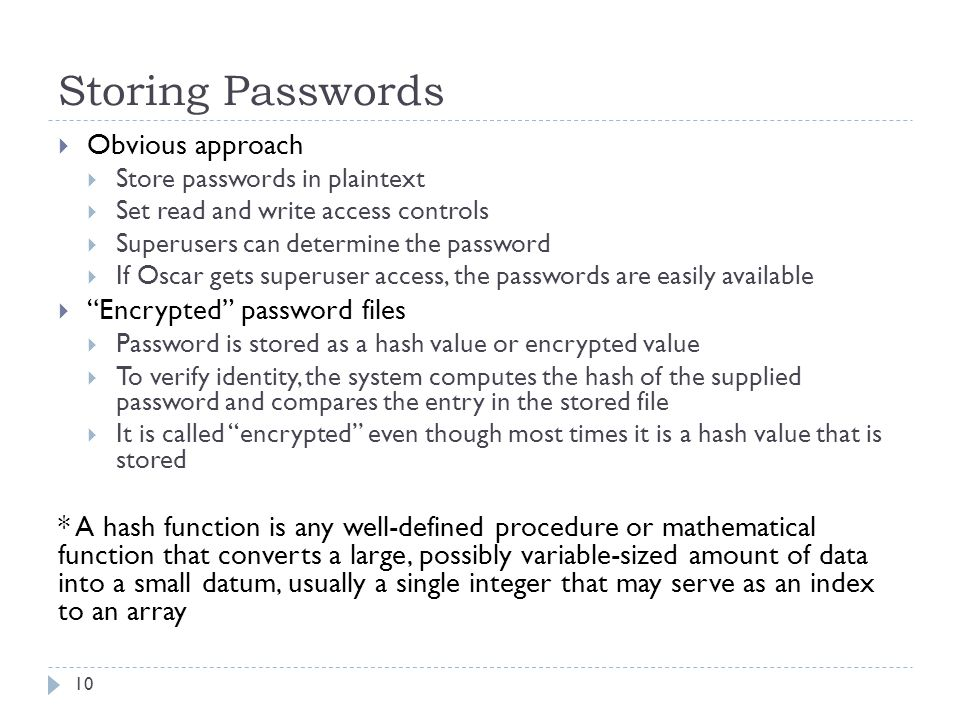 Storing Passwords Obvious approach Encrypted password files
