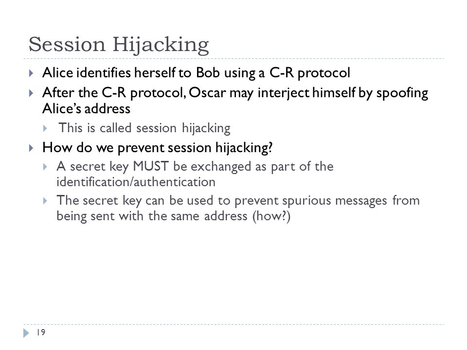Session Hijacking Alice identifies herself to Bob using a C-R protocol