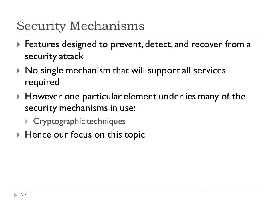 Security Mechanisms Features designed to prevent, detect, and recover from a security attack.