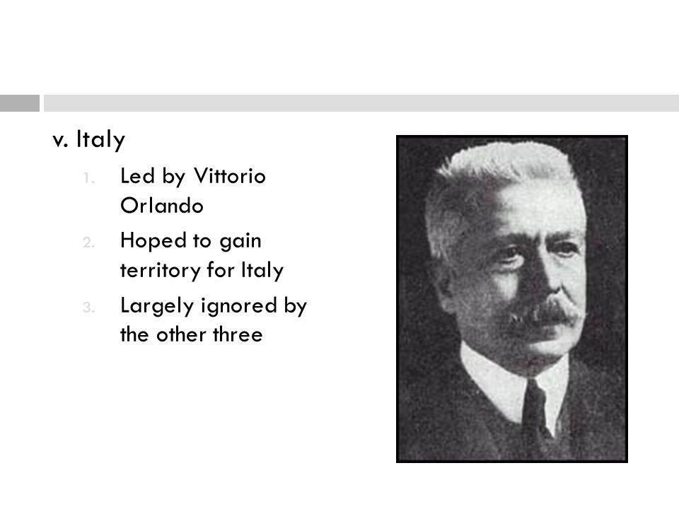 v. Italy Led by Vittorio Orlando Hoped to gain territory for Italy