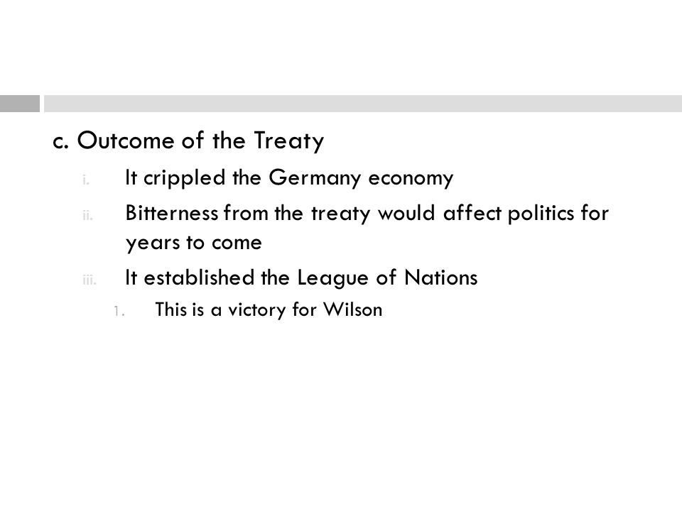 c. Outcome of the Treaty It crippled the Germany economy