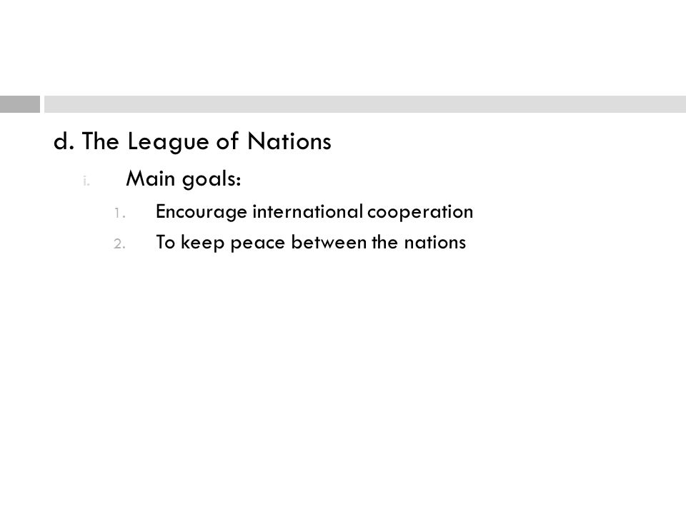 d. The League of Nations Main goals:
