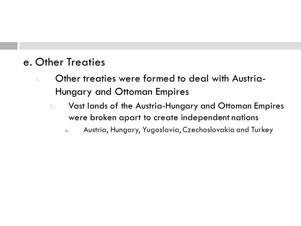 e. Other Treaties Other treaties were formed to deal with Austria- Hungary and Ottoman Empires.