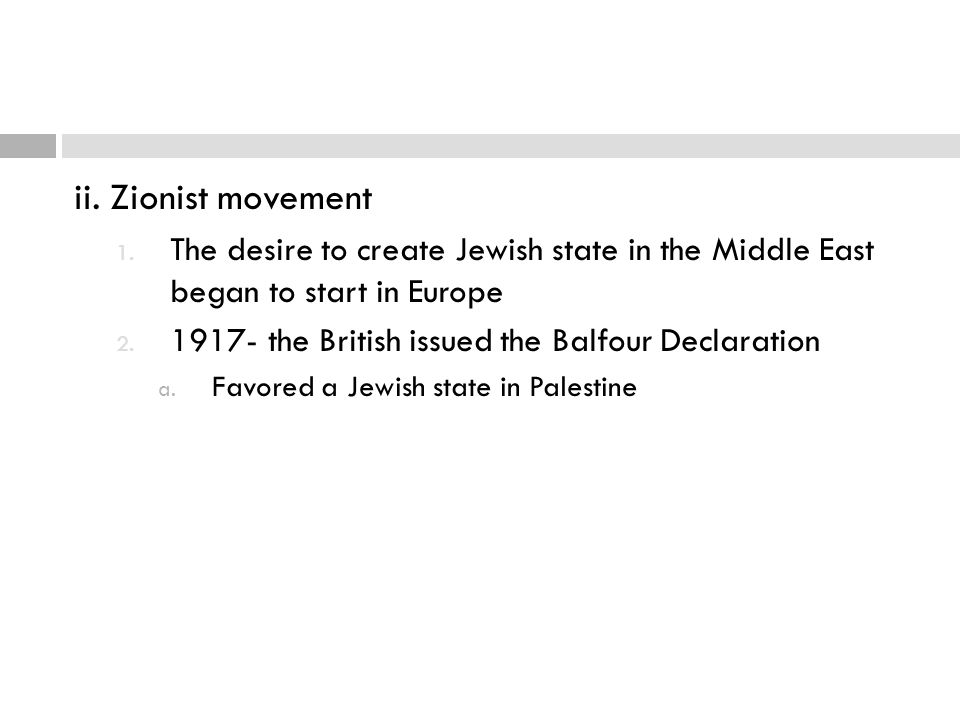 ii. Zionist movement The desire to create Jewish state in the Middle East began to start in Europe.
