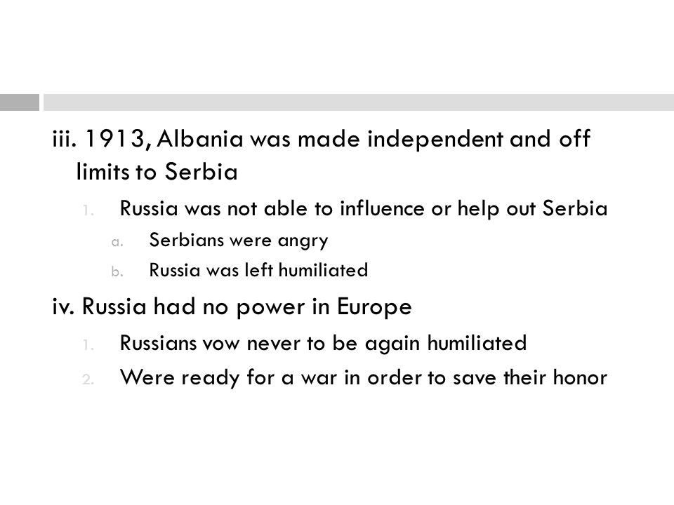 iii. 1913, Albania was made independent and off limits to Serbia