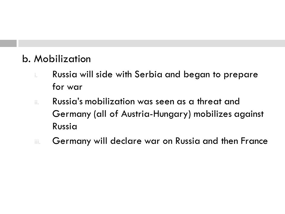 b. Mobilization Russia will side with Serbia and began to prepare for war.