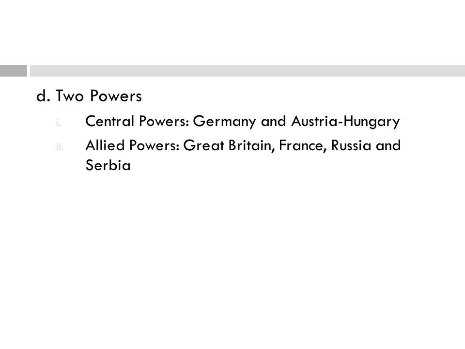d. Two Powers Central Powers: Germany and Austria-Hungary