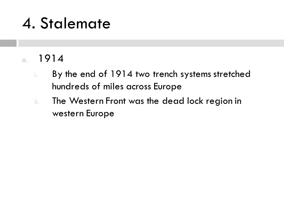 4. Stalemate 1914. By the end of 1914 two trench systems stretched hundreds of miles across Europe.