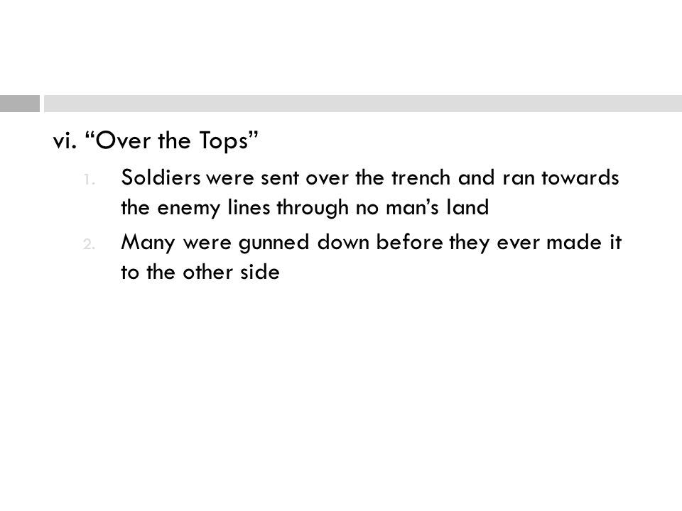 vi. Over the Tops Soldiers were sent over the trench and ran towards the enemy lines through no man's land.