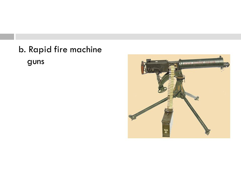 b. Rapid fire machine guns