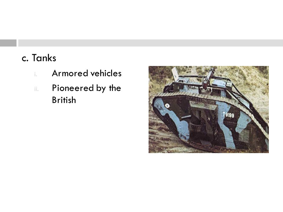 c. Tanks Armored vehicles Pioneered by the British