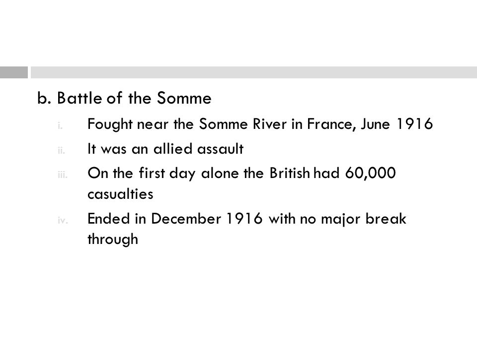 b. Battle of the Somme Fought near the Somme River in France, June 1916. It was an allied assault.