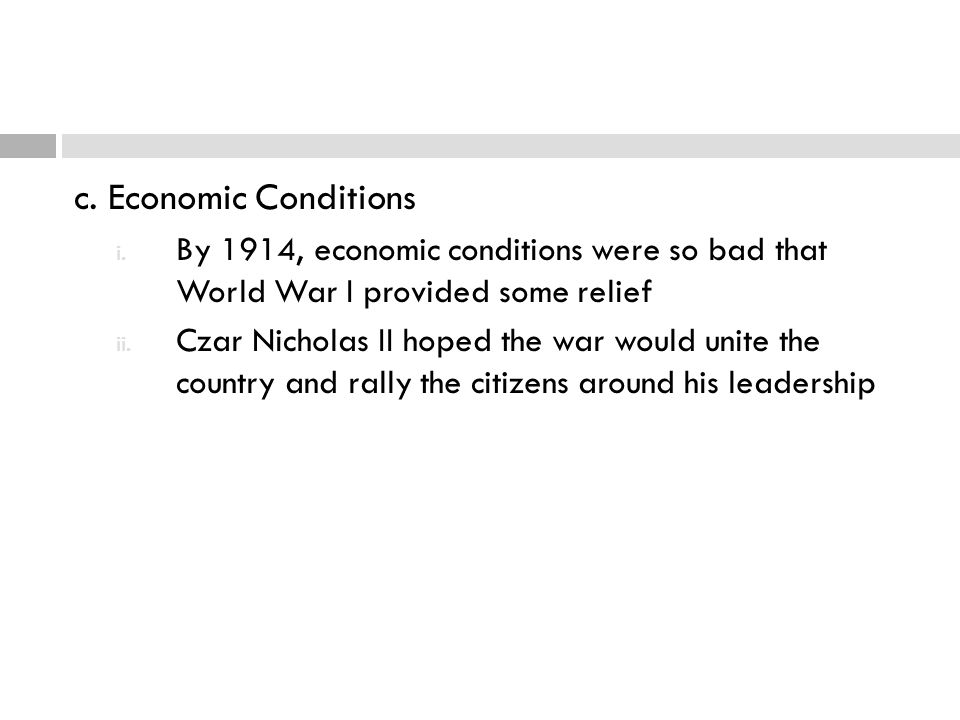 c. Economic Conditions By 1914, economic conditions were so bad that World War I provided some relief.