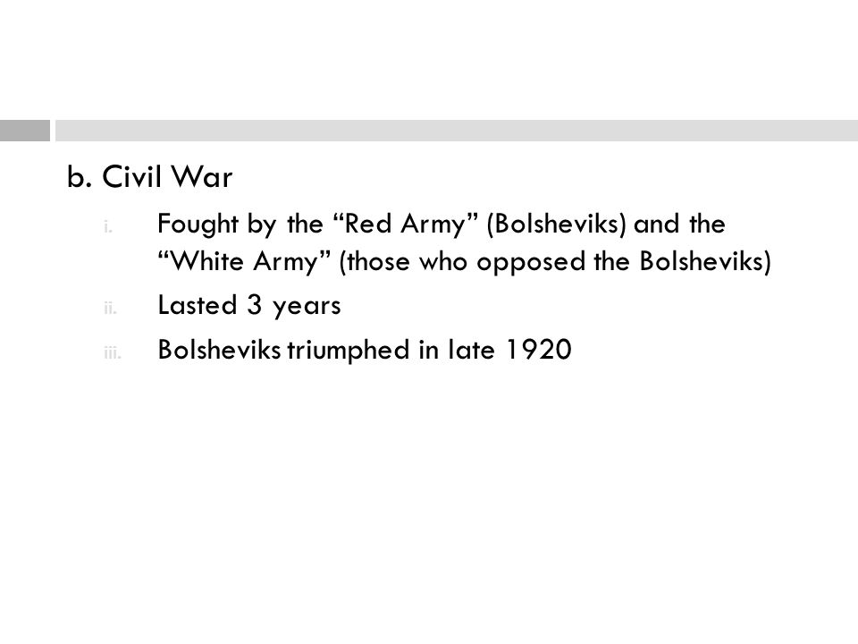 b. Civil War Fought by the Red Army (Bolsheviks) and the White Army (those who opposed the Bolsheviks)