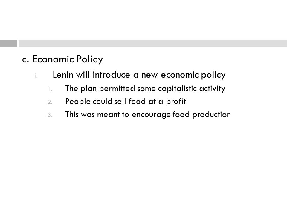 c. Economic Policy Lenin will introduce a new economic policy