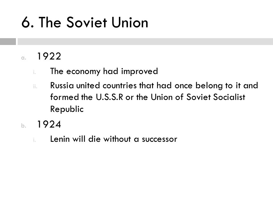 6. The Soviet Union 1922 1924 The economy had improved