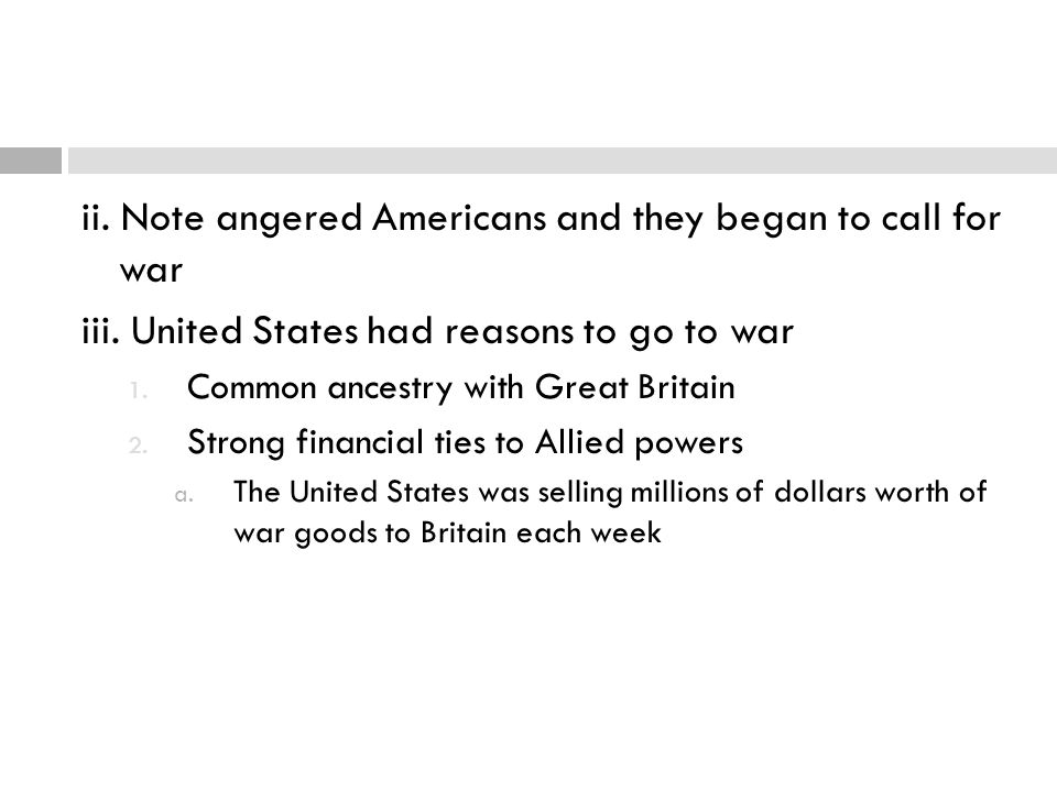 ii. Note angered Americans and they began to call for war