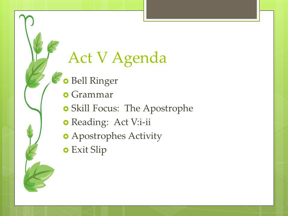 Act V Agenda Bell Ringer Grammar Skill Focus: The Apostrophe