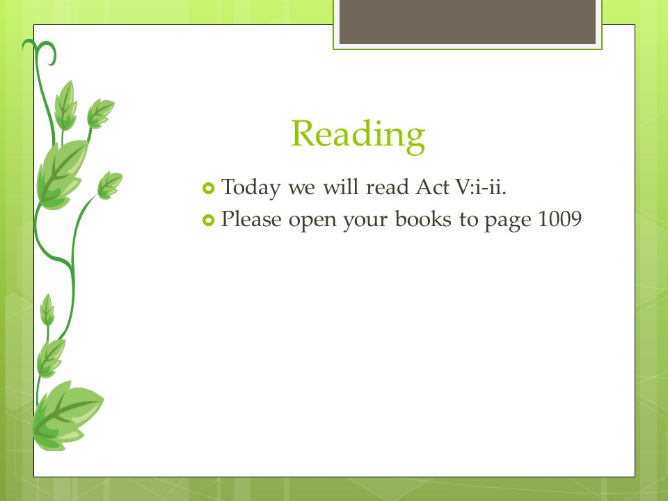 Reading Today we will read Act V:i-ii.