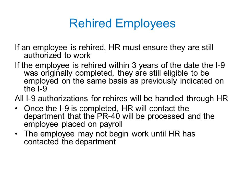 Rehired Employees If an employee is rehired, HR must ensure they are still authorized to work.