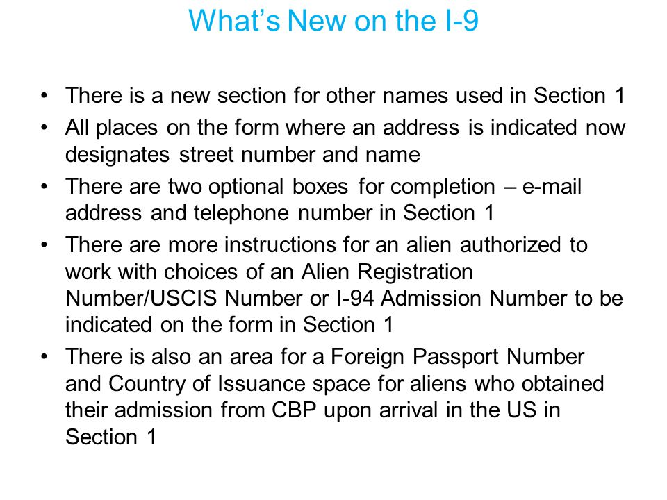 What's New on the I-9 There is a new section for other names used in Section 1.