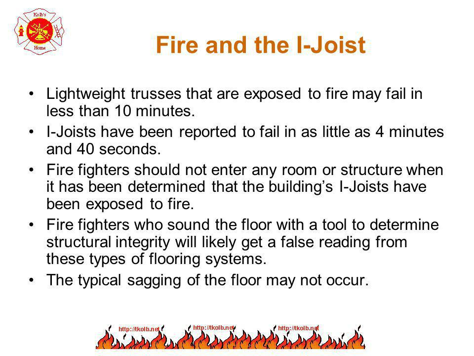 Fire and the I-Joist Lightweight trusses that are exposed to fire may fail in less than 10 minutes.