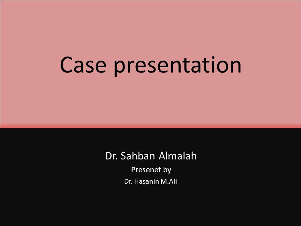 Dr. Sahban Almalah Presenet by Dr. Hasanin M.Ali