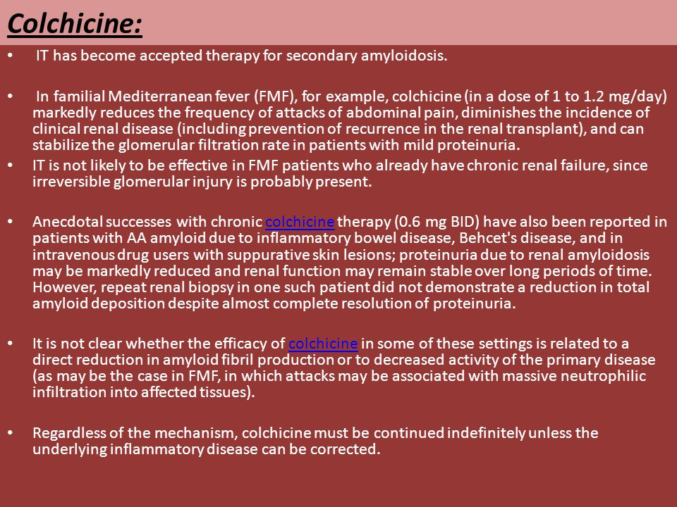 Colchicine: IT has become accepted therapy for secondary amyloidosis.