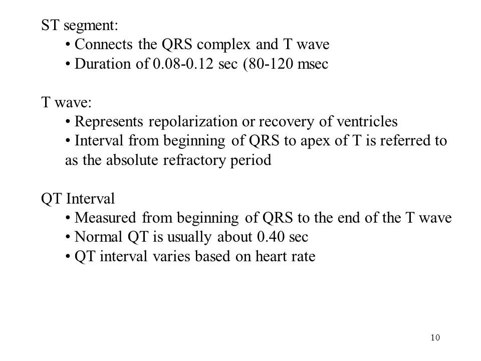 ST segment: Connects the QRS complex and T wave. Duration of sec ( msec. T wave: