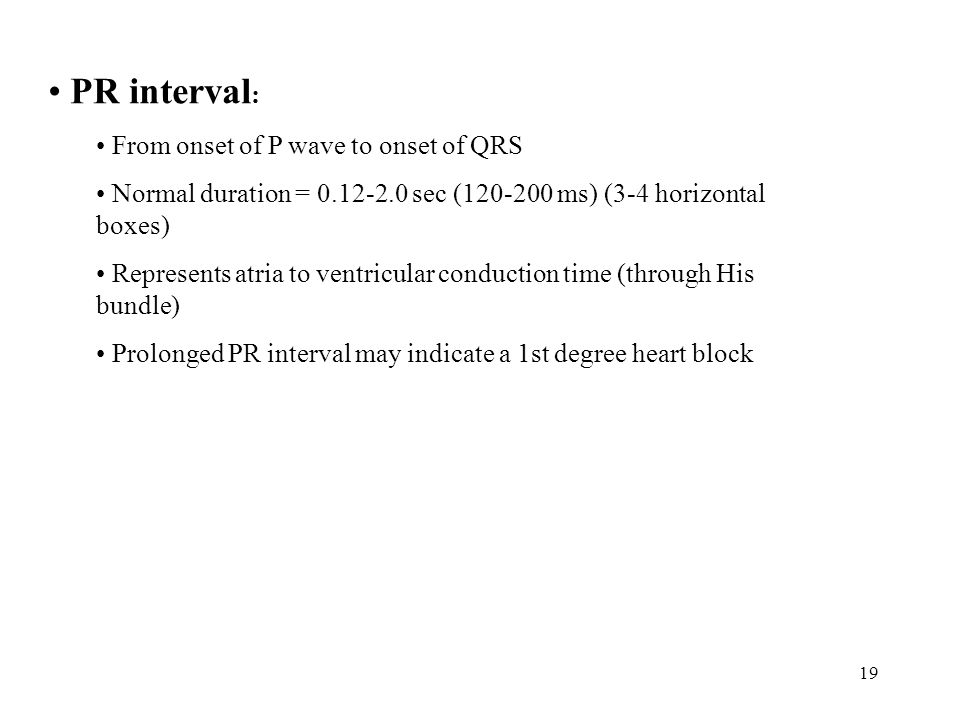 PR interval: From onset of P wave to onset of QRS