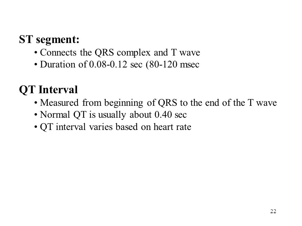 ST segment: QT Interval Connects the QRS complex and T wave