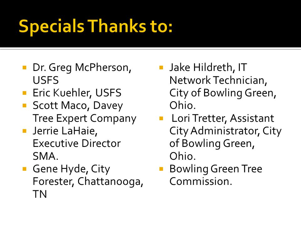 Specials Thanks to: Dr. Greg McPherson, USFS Eric Kuehler, USFS
