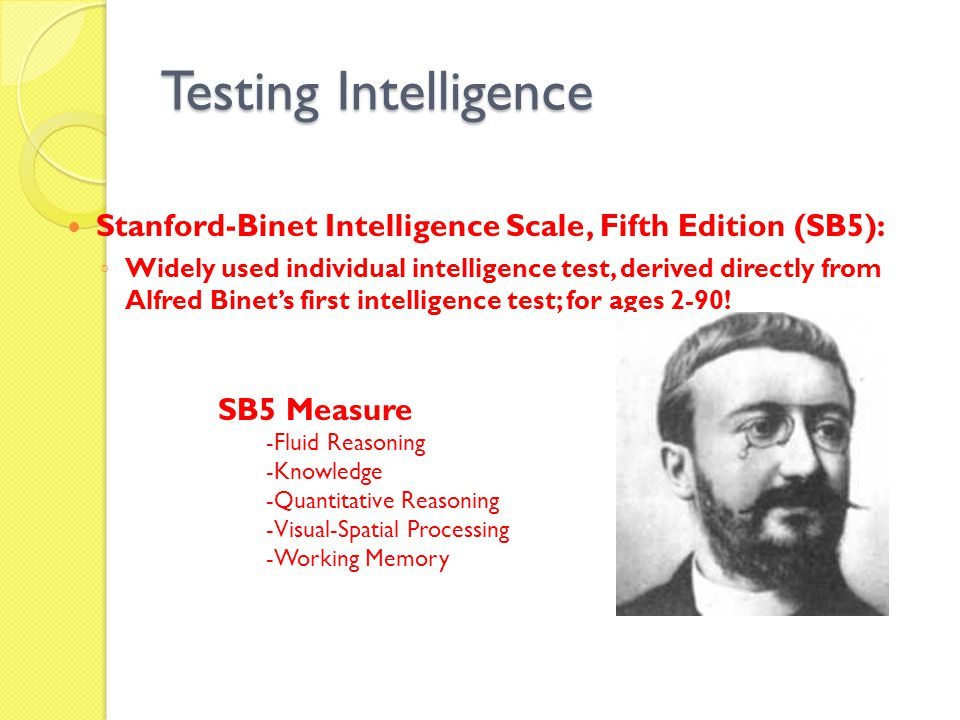 Testing Intelligence Stanford-Binet Intelligence Scale, Fifth Edition (SB5):
