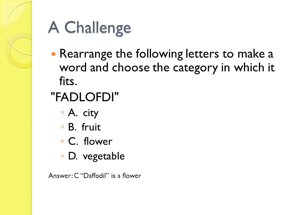 A Challenge Rearrange the following letters to make a word and choose the category in which it fits.