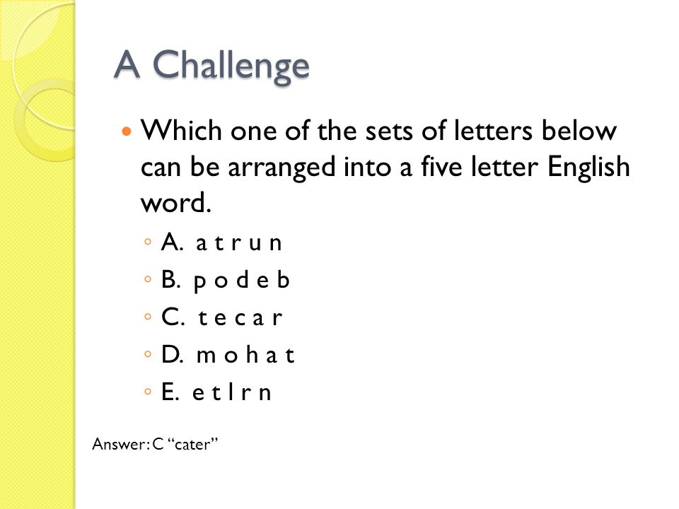 A Challenge Which one of the sets of letters below can be arranged into a five letter English word.