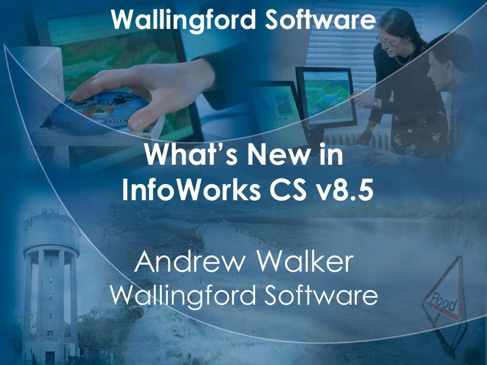 Wallingford Software What's New in InfoWorks CS v8.5 Andrew Walker