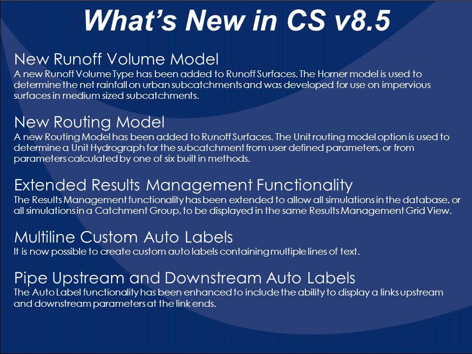 What's New in CS v8.5 New Runoff Volume Model New Routing Model