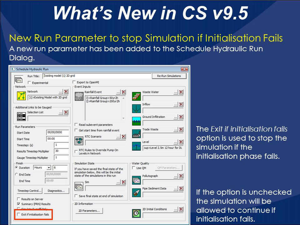 What's New in CS v9.5 New Run Parameter to stop Simulation if Initialisation Fails.