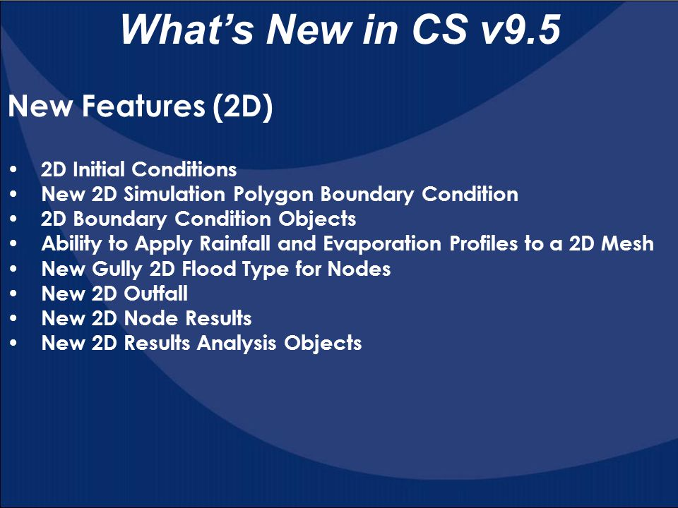 What's New in CS v9.5 New Features (2D) 2D Initial Conditions
