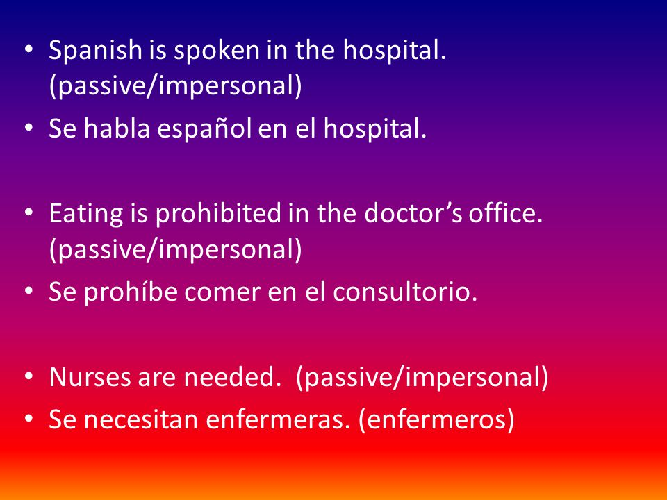Spanish is spoken in the hospital. (passive/impersonal)