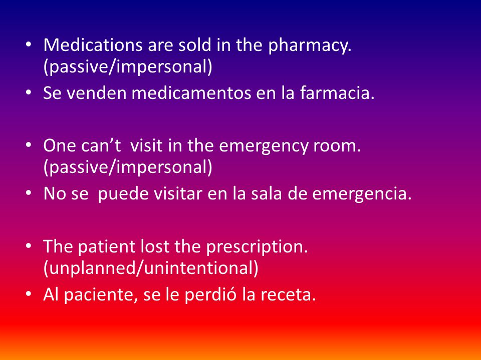 Medications are sold in the pharmacy. (passive/impersonal)