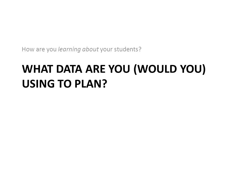 What data are you (would you) using to plan