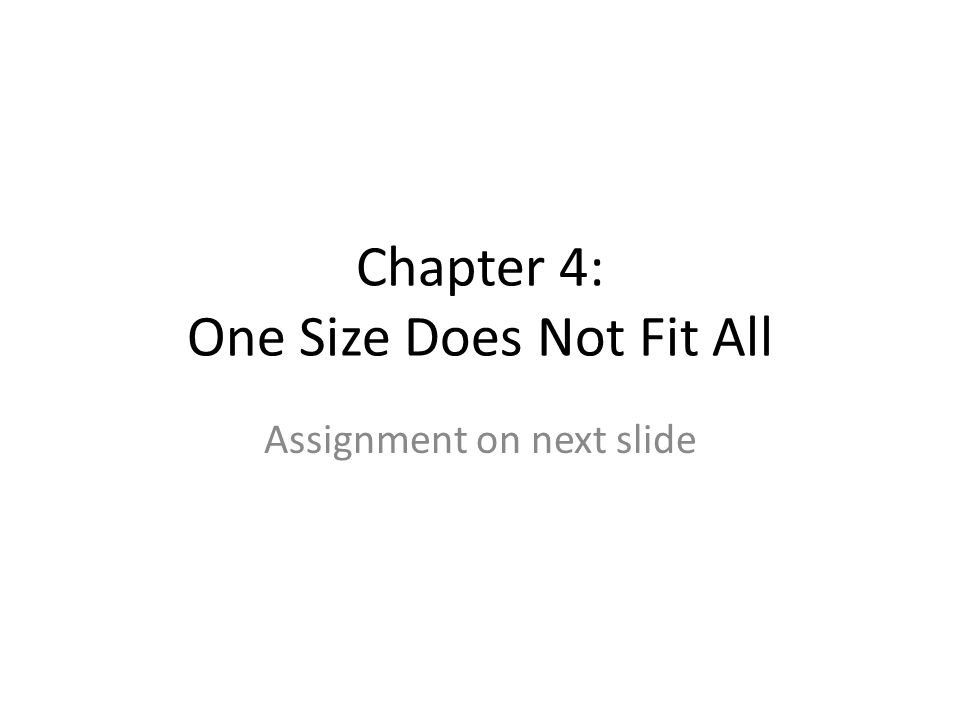 Chapter 4: One Size Does Not Fit All