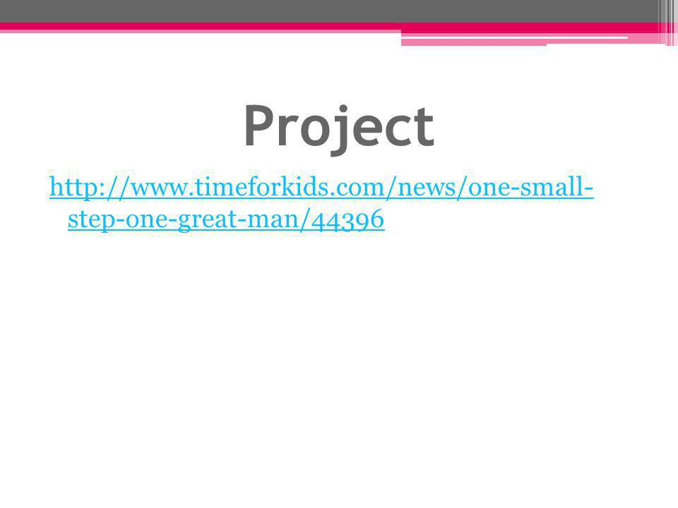 Project http://www.timeforkids.com/news/one-small- step-one-great-man/44396