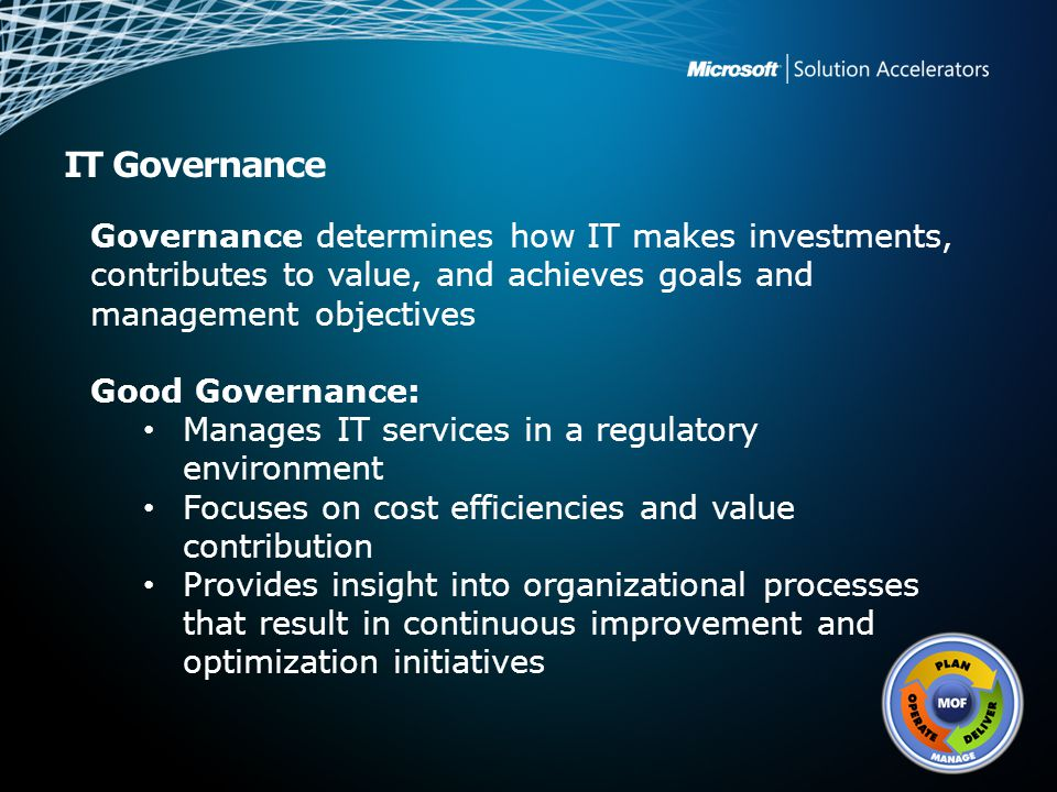 IT Governance Governance determines how IT makes investments, contributes to value, and achieves goals and management objectives.