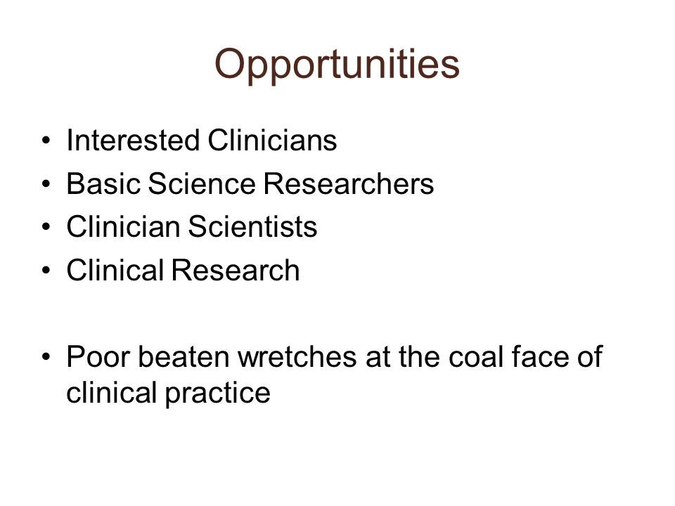 Opportunities Interested Clinicians Basic Science Researchers