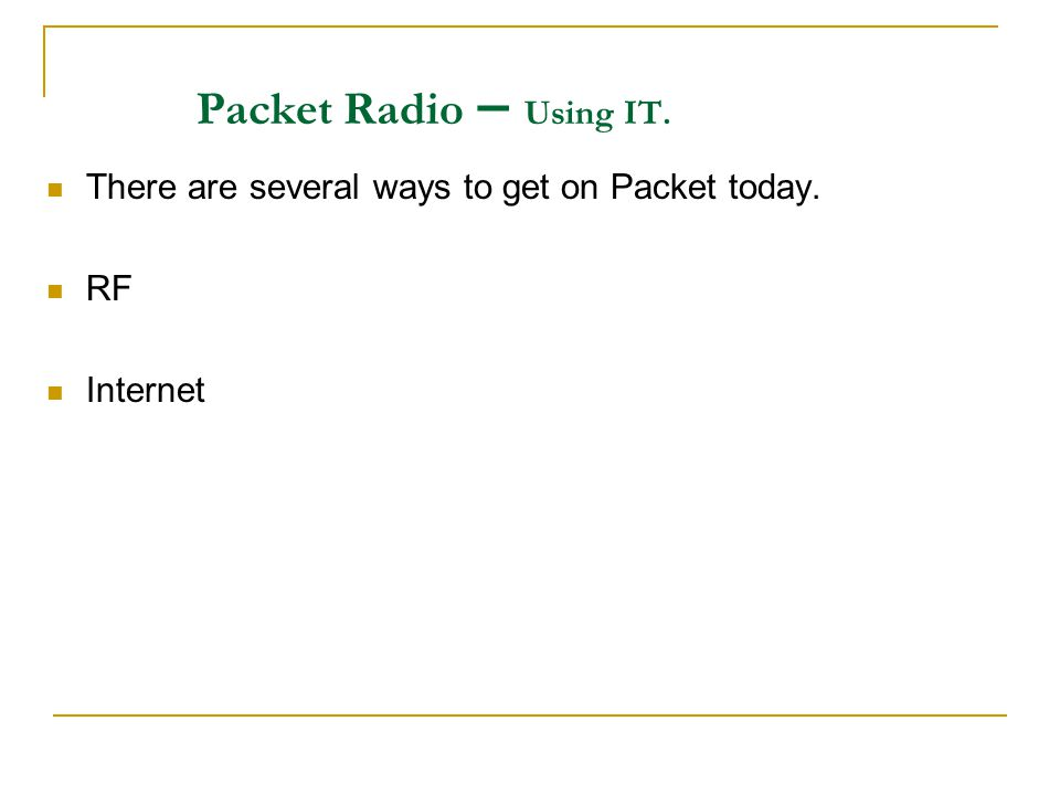 Packet Radio – Using IT. There are several ways to get on Packet today. RF Internet