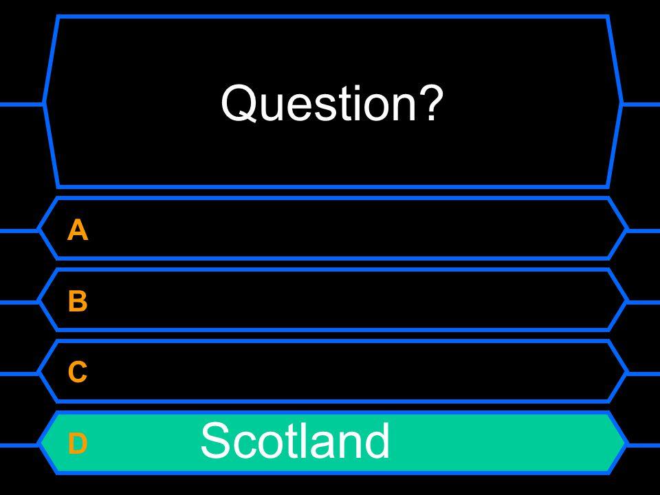 Question A B C D Scotland