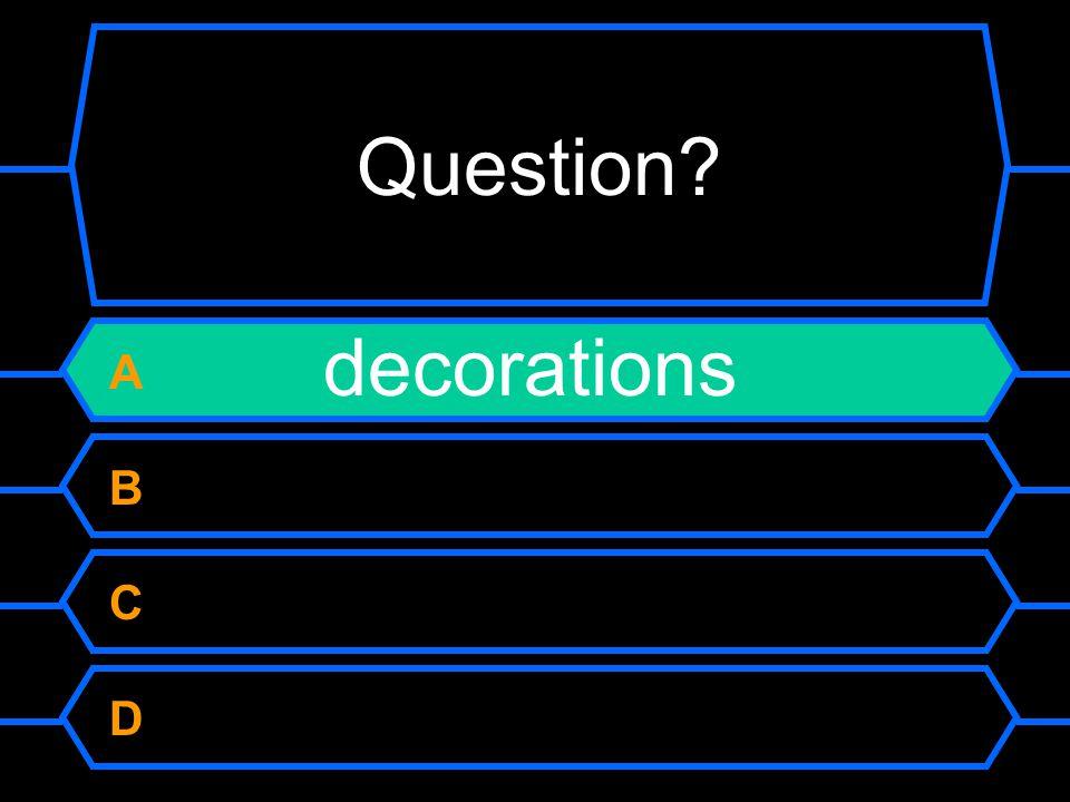 Question A decorations B C D